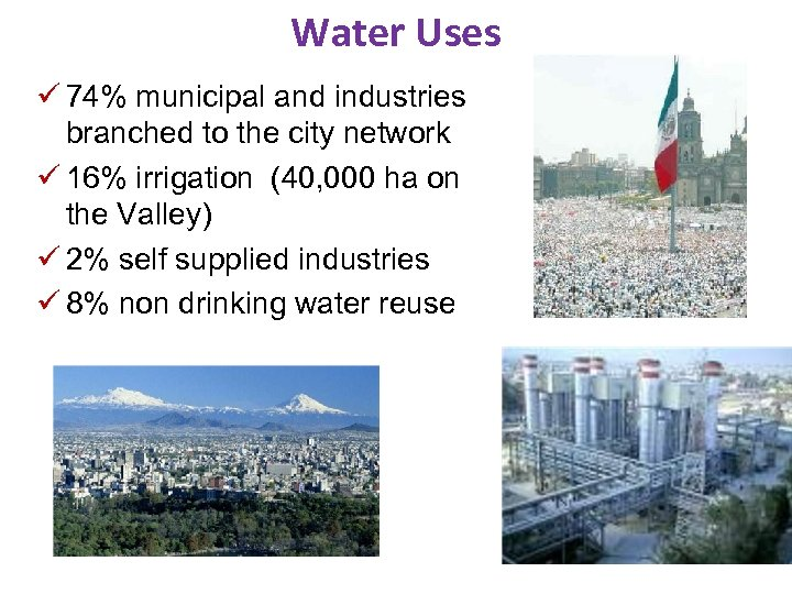 Water Uses ü 74% municipal and industries branched to the city network ü 16%