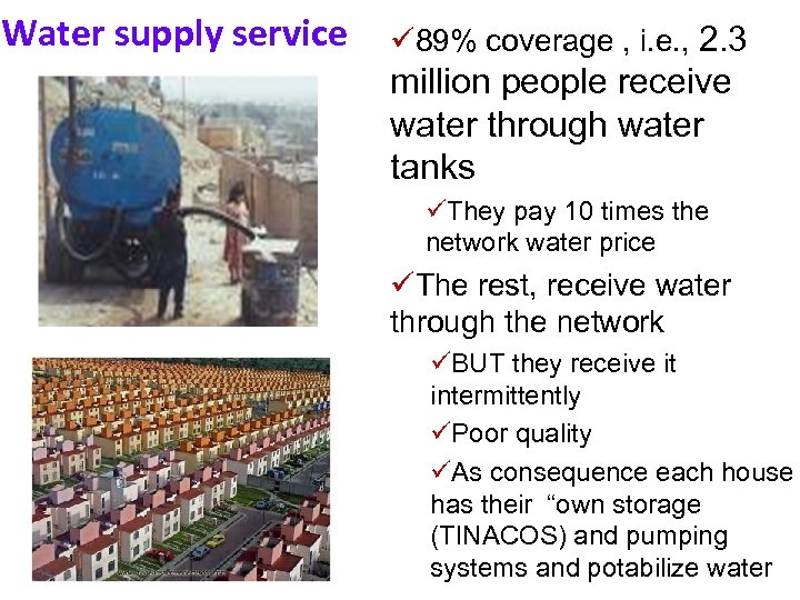 Water supply service ü 89% coverage , i. e. , 2. 3 million people