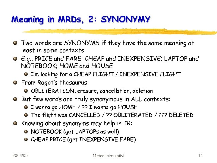 Meaning in MRDs, 2: SYNONYMY Two words are SYNONYMS if they have the same