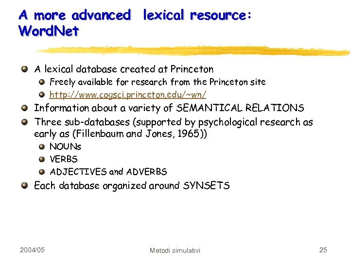A more advanced lexical resource: Word. Net A lexical database created at Princeton Freely