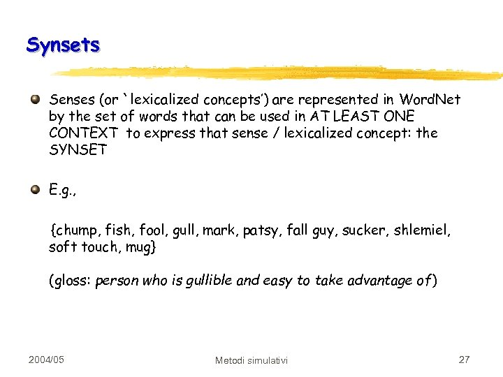 Synsets Senses (or `lexicalized concepts') are represented in Word. Net by the set of