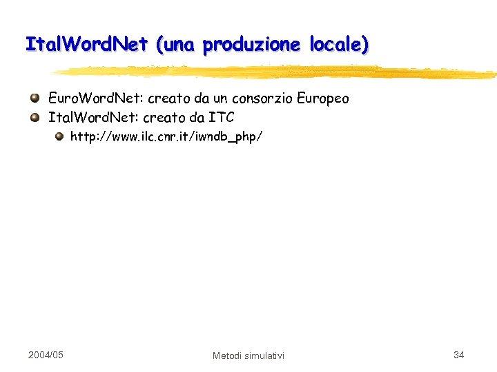 Ital. Word. Net (una produzione locale) Euro. Word. Net: creato da un consorzio Europeo
