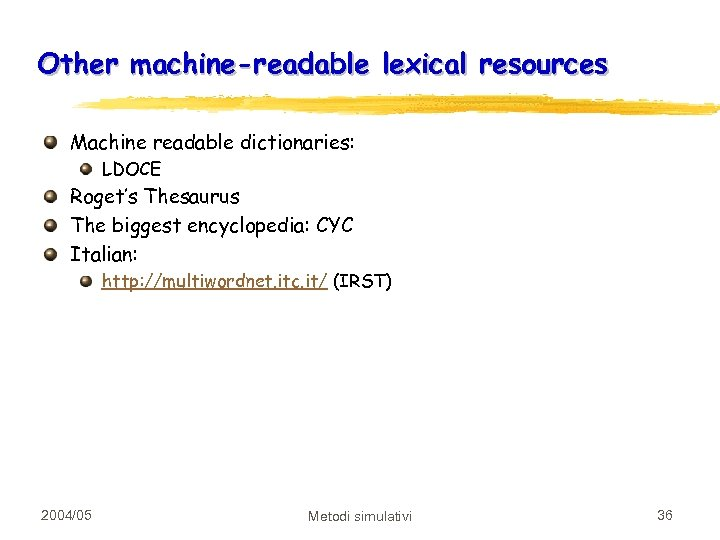 Other machine-readable lexical resources Machine readable dictionaries: LDOCE Roget's Thesaurus The biggest encyclopedia: CYC