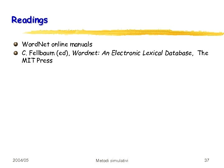 Readings Word. Net online manuals C. Fellbaum (ed), Wordnet: An Electronic Lexical Database, The