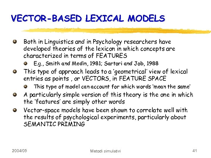 VECTOR-BASED LEXICAL MODELS Both in Linguistics and in Psychology researchers have developed theories of