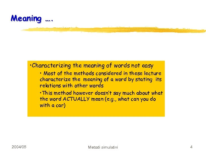 Meaning …. • Characterizing the meaning of words not easy • Most of the