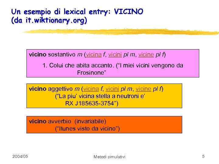 Un esempio di lexical entry: VICINO (da it. wiktionary. org) vicino sostantivo m (vicina