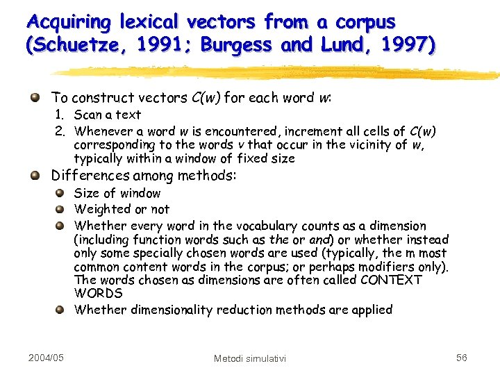 Acquiring lexical vectors from a corpus (Schuetze, 1991; Burgess and Lund, 1997) To construct