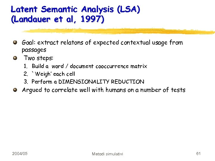Latent Semantic Analysis (LSA) (Landauer et al, 1997) Goal: extract relatons of expected contextual