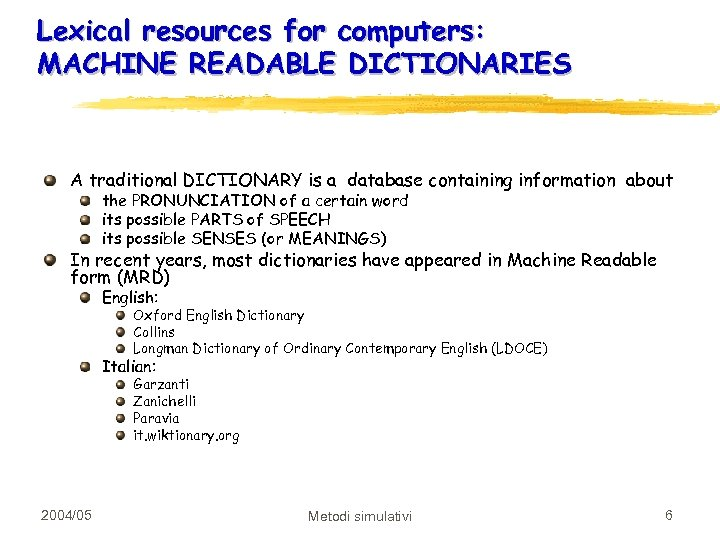 Lexical resources for computers: MACHINE READABLE DICTIONARIES A traditional DICTIONARY is a database containing