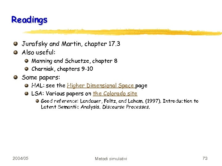 Readings Jurafsky and Martin, chapter 17. 3 Also useful: Manning and Schuetze, chapter 8