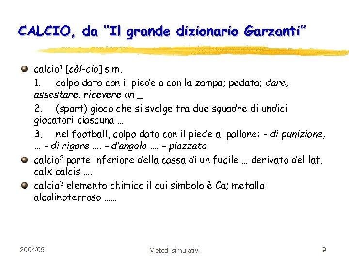 """CALCIO, da """"Il grande dizionario Garzanti"""" calcio 1 [càl-cio] s. m. 1. colpo dato"""