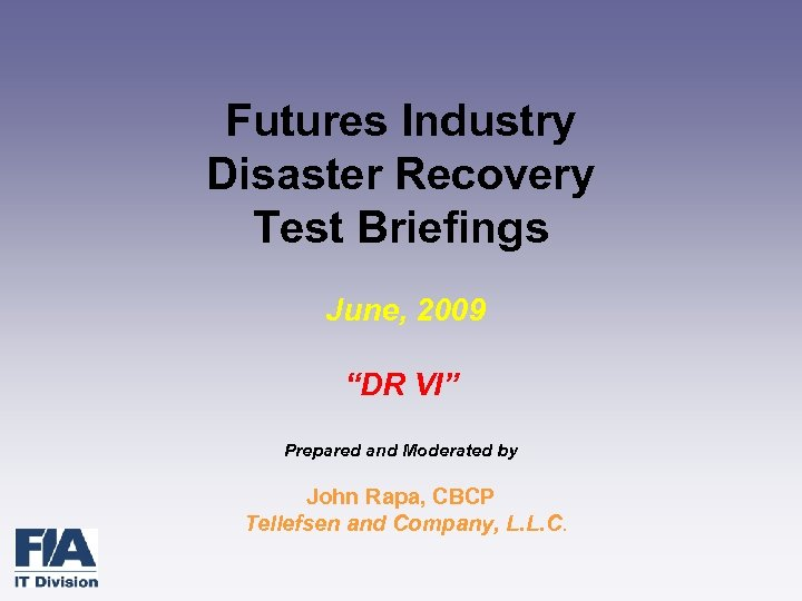 """Futures Industry Disaster Recovery Test Briefings June, 2009 """"DR VI"""" Prepared and Moderated by"""