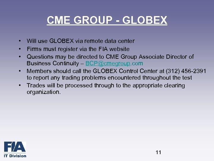 CME GROUP - GLOBEX • Will use GLOBEX via remote data center • Firms
