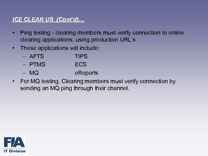 ICE CLEAR US (Cont'd)… • Ping testing - clearing members must verify connection to