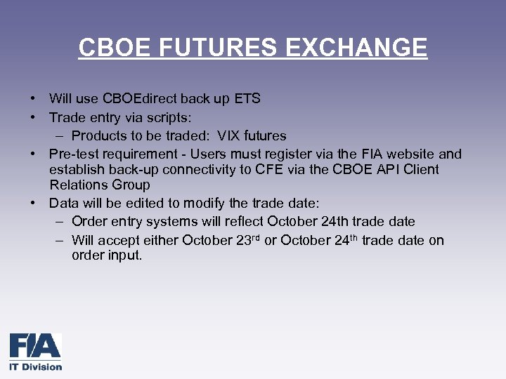 CBOE FUTURES EXCHANGE • Will use CBOEdirect back up ETS • Trade entry via