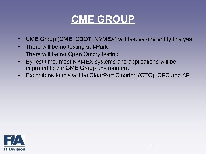 CME GROUP • • CME Group (CME, CBOT, NYMEX) will test as one entity