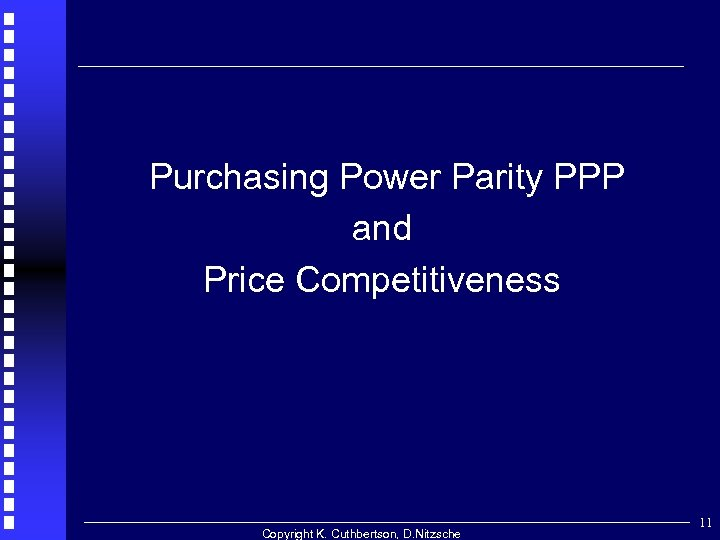 Purchasing Power Parity PPP and Price Competitiveness Copyright K. Cuthbertson, D. Nitzsche 11