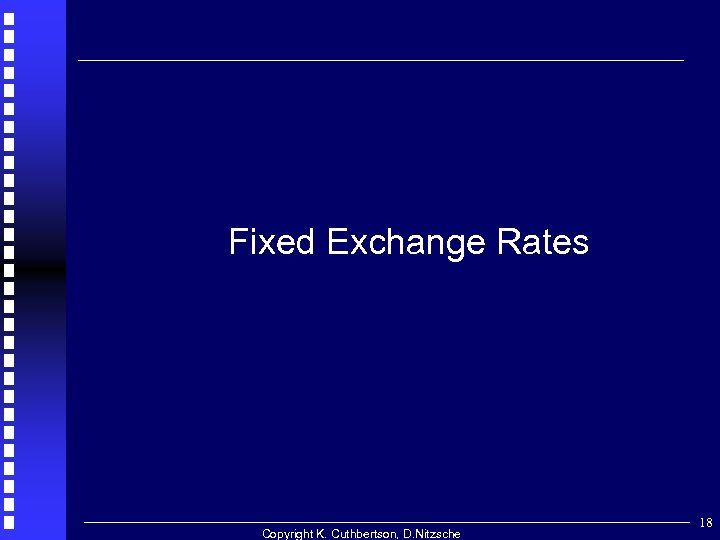 Fixed Exchange Rates Copyright K. Cuthbertson, D. Nitzsche 18