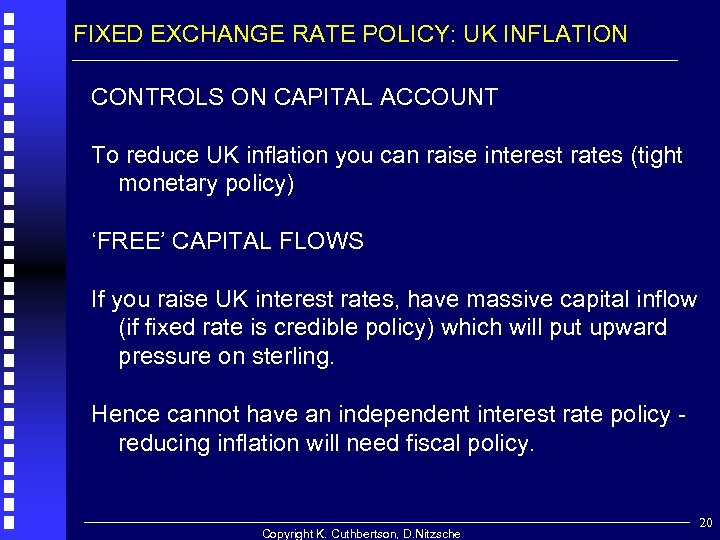 FIXED EXCHANGE RATE POLICY: UK INFLATION CONTROLS ON CAPITAL ACCOUNT To reduce UK inflation