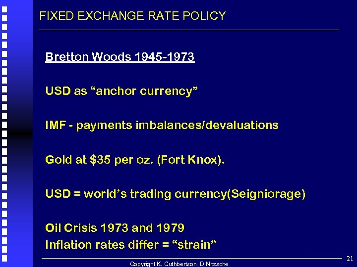 "FIXED EXCHANGE RATE POLICY Bretton Woods 1945 -1973 USD as ""anchor currency"" IMF -"