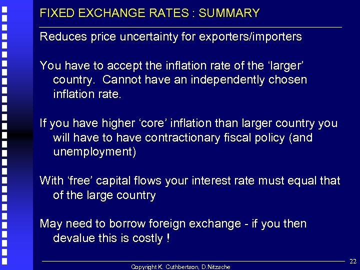 FIXED EXCHANGE RATES : SUMMARY Reduces price uncertainty for exporters/importers You have to accept