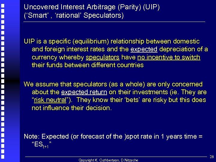 Uncovered Interest Arbitrage (Parity) (UIP) ('Smart' , 'rational' Speculators) UIP is a specific (equilibrium)