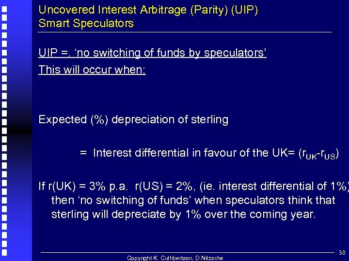 Uncovered Interest Arbitrage (Parity) (UIP) Smart Speculators UIP =. 'no switching of funds by