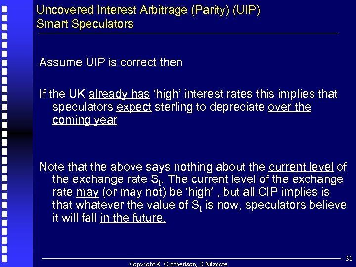 Uncovered Interest Arbitrage (Parity) (UIP) Smart Speculators Assume UIP is correct then If the