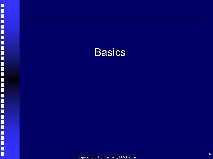 Basics Copyright K. Cuthbertson, D. Nitzsche 4