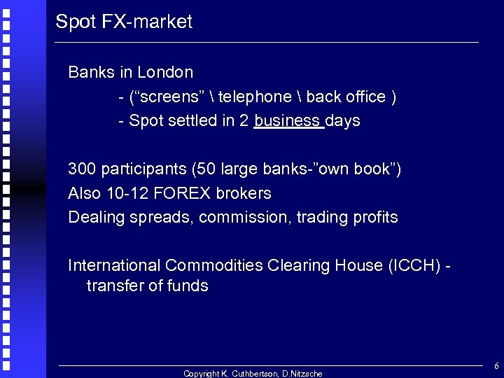 "Spot FX-market Banks in London - (""screens""  telephone  back office ) -"