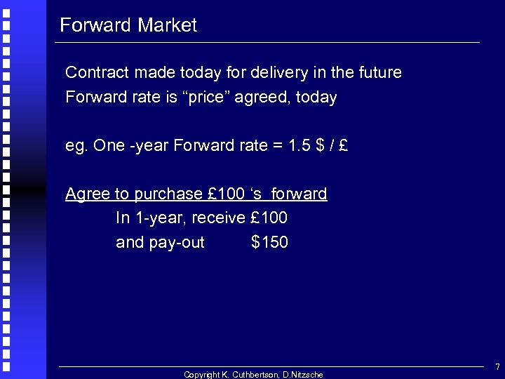 "Forward Market Contract made today for delivery in the future Forward rate is ""price"""