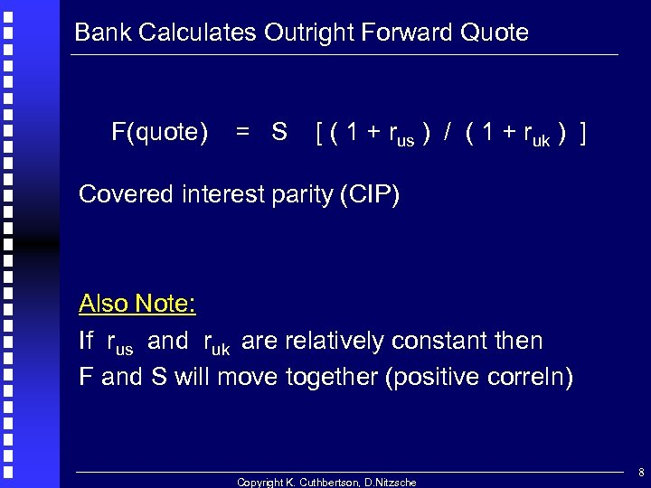 Bank Calculates Outright Forward Quote F(quote) = S [ ( 1 + rus )