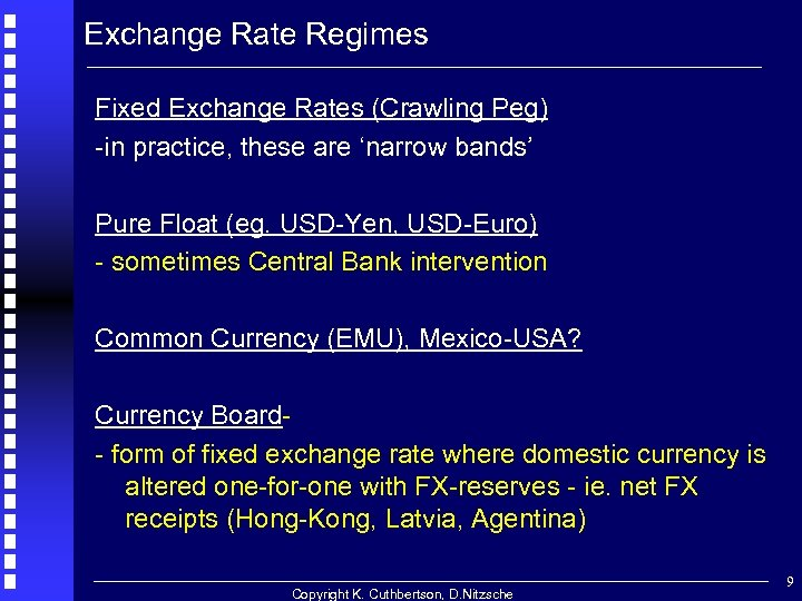 Exchange Rate Regimes Fixed Exchange Rates (Crawling Peg) -in practice, these are 'narrow bands'