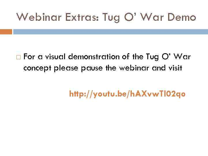 Webinar Extras: Tug O' War Demo For a visual demonstration of the Tug O'