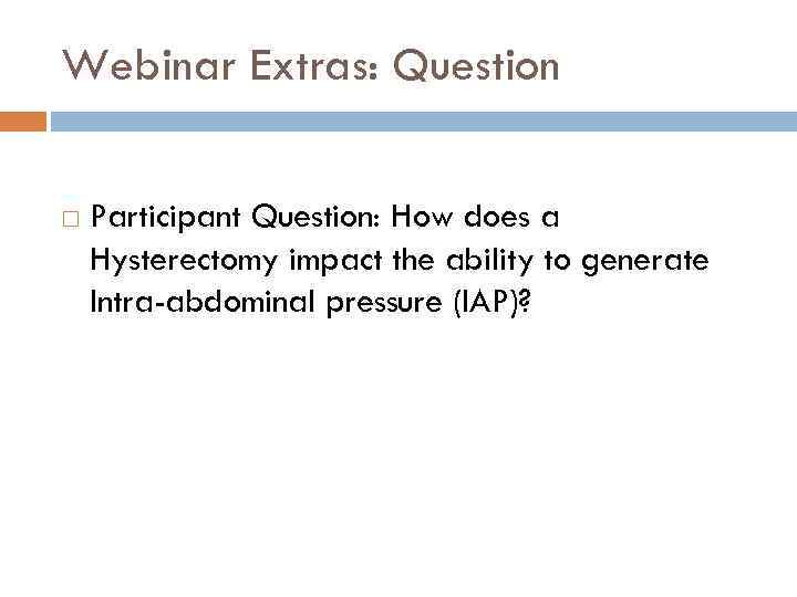 Webinar Extras: Question Participant Question: How does a Hysterectomy impact the ability to generate
