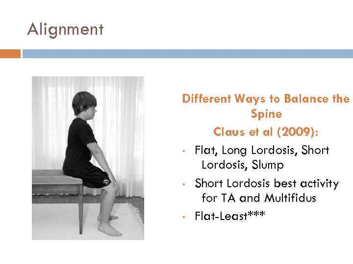 Alignment Different Ways to Balance the Spine Claus et al (2009): • Flat, Long