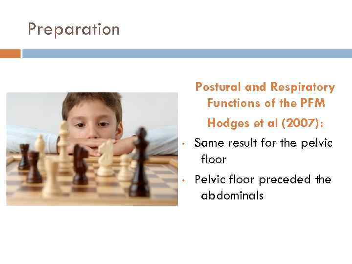 Preparation • • Postural and Respiratory Functions of the PFM Hodges et al (2007):