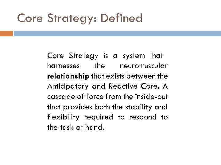 Core Strategy: Defined Core Strategy is a system that harnesses the neuromuscular relationship that