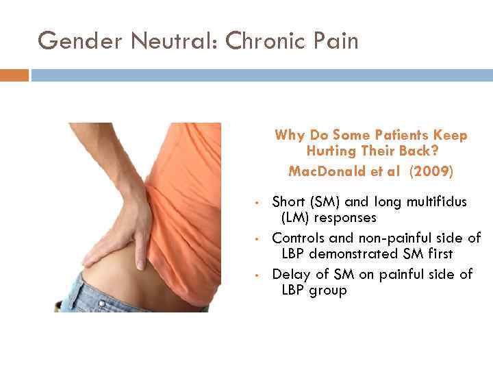 Gender Neutral: Chronic Pain Why Do Some Patients Keep Hurting Their Back? Mac. Donald