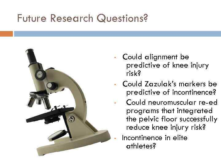 Future Research Questions? • • Could alignment be predictive of knee injury risk? Could