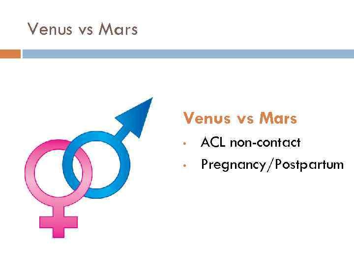 Venus vs Mars • • ACL non-contact Pregnancy/Postpartum