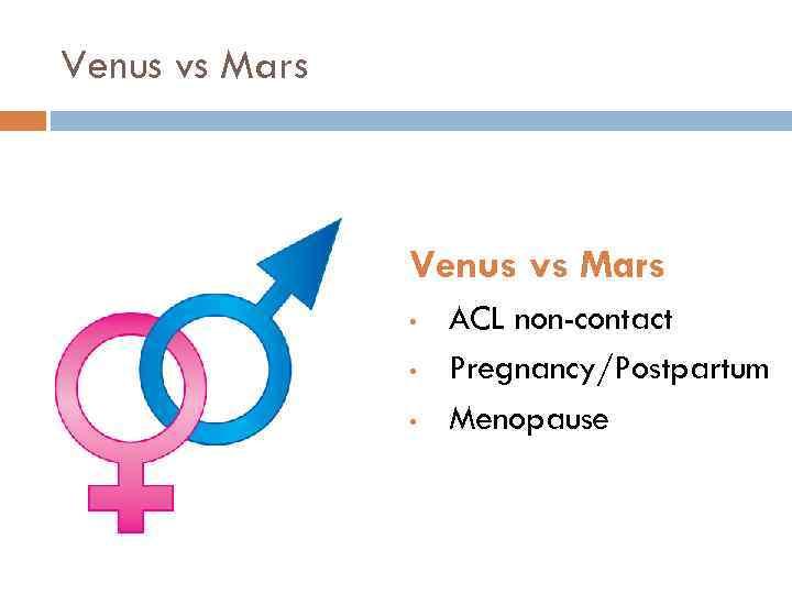 Venus vs Mars • • • ACL non-contact Pregnancy/Postpartum Menopause