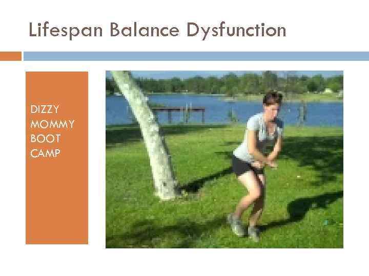 Lifespan Balance Dysfunction DIZZY MOMMY BOOT CAMP