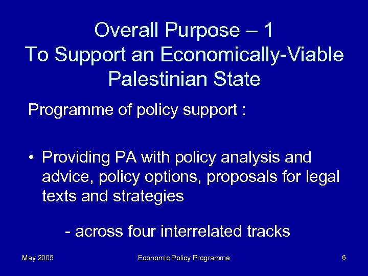 Overall Purpose – 1 To Support an Economically-Viable Palestinian State Programme of policy support