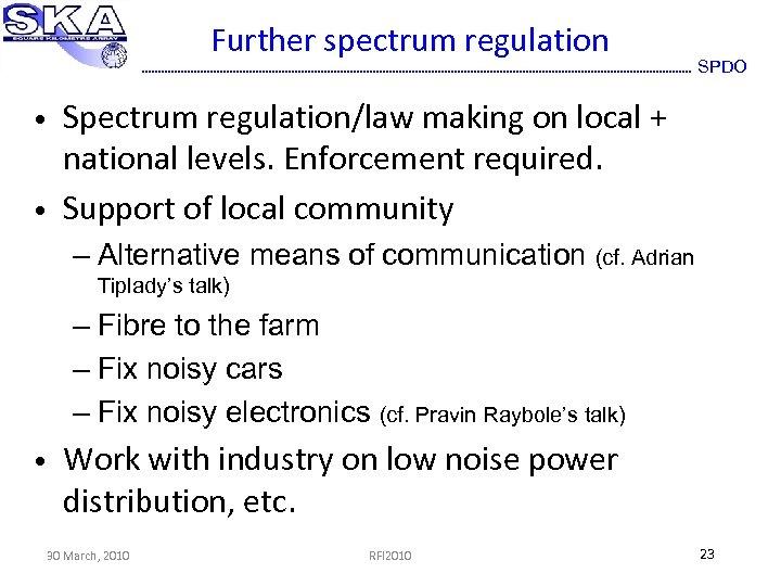 Further spectrum regulation • • SPDO Spectrum regulation/law making on local + national levels.