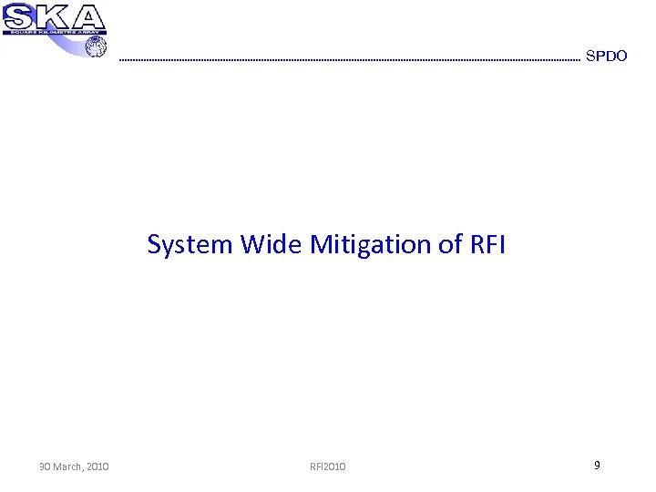 SPDO System Wide Mitigation of RFI 30 March, 2010 RFI 2010 9