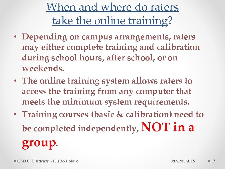 When and where do raters take the online training? • Depending on campus arrangements,