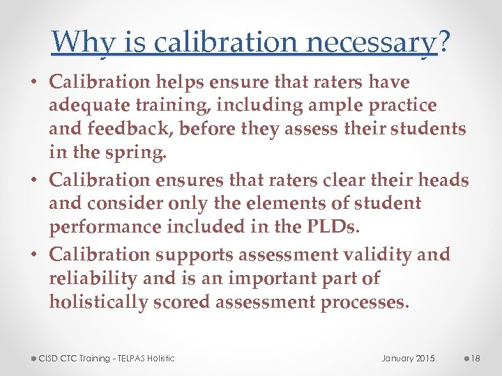 Why is calibration necessary? • Calibration helps ensure that raters have adequate training, including