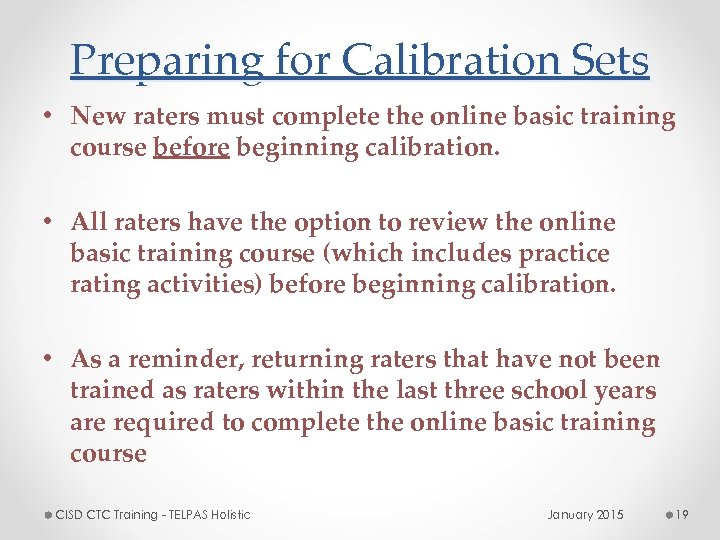 Preparing for Calibration Sets • New raters must complete the online basic training course
